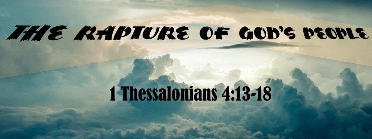 1 Thessalonians 4:13-17 The Rapture of God's People