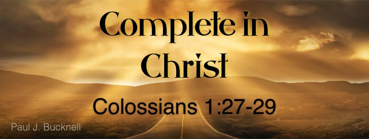 Colossians 1:27-29 Complete in Christ