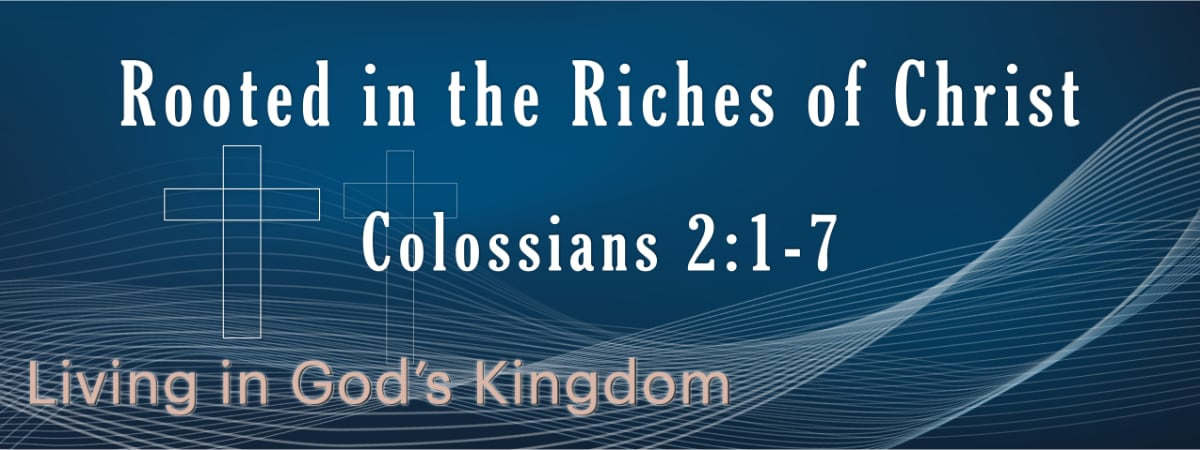 Colossians 2:1-7 Rooted in the Riches of Christ
