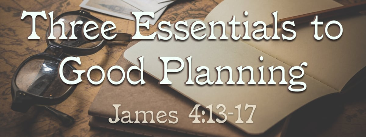 James 4:13-17 Three Essentials to 