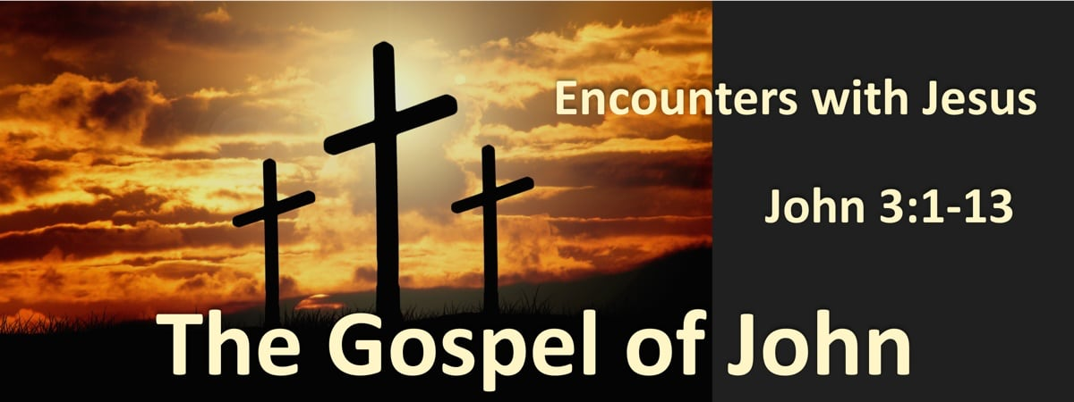 John 3:1-13 Encounters With Jesus