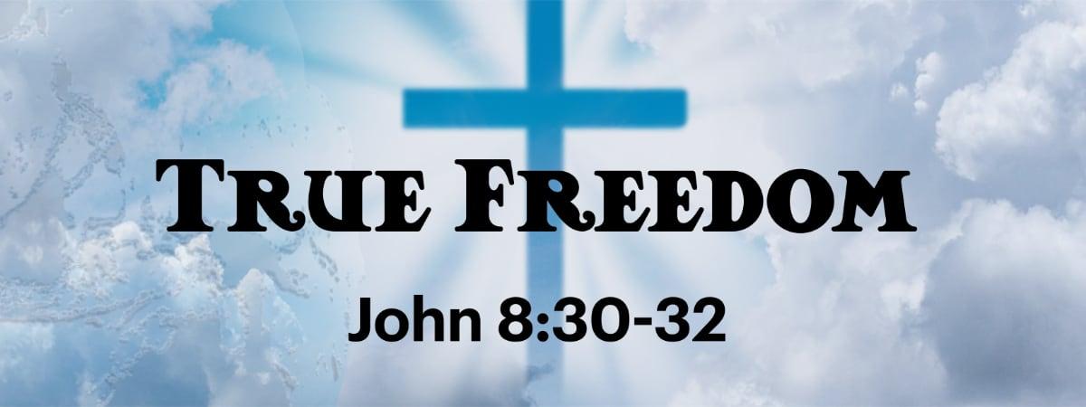 John 8:30-36 True Freedom
