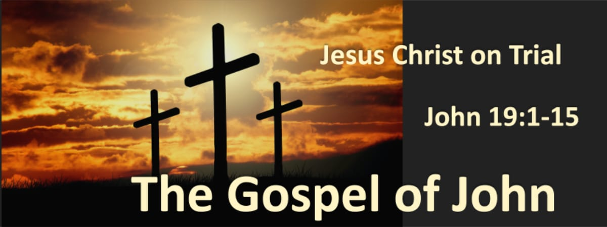 John 19:1-15 Jesus Christ on Trial