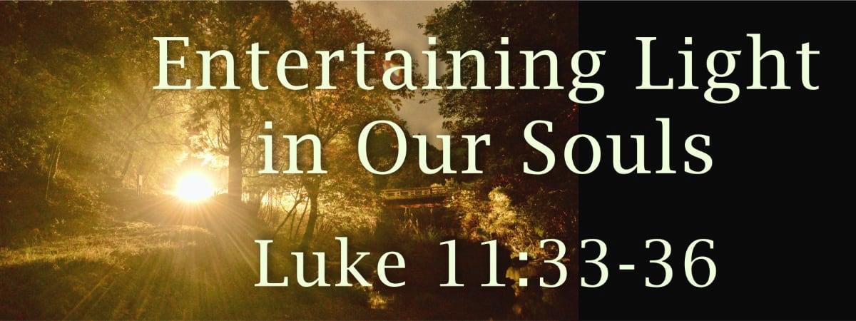 Luke 11:33-36 Light in Our Souls