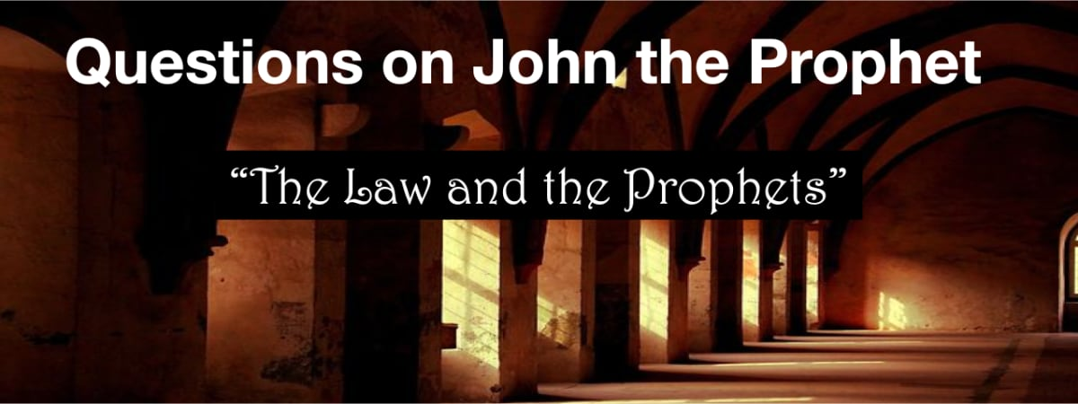 "Questions on John the Baptist—""The Law and the Prophets"""