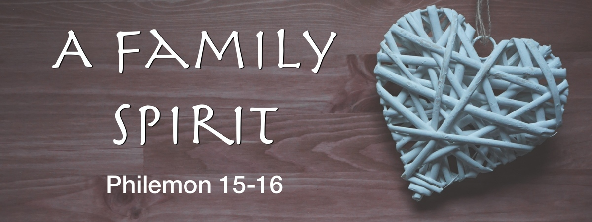 Philemon 15-16 – A Family Spirit