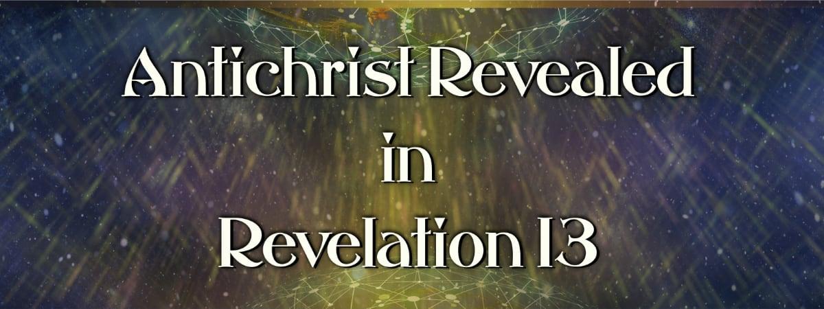 Antichrist Revealed in Revelation 13