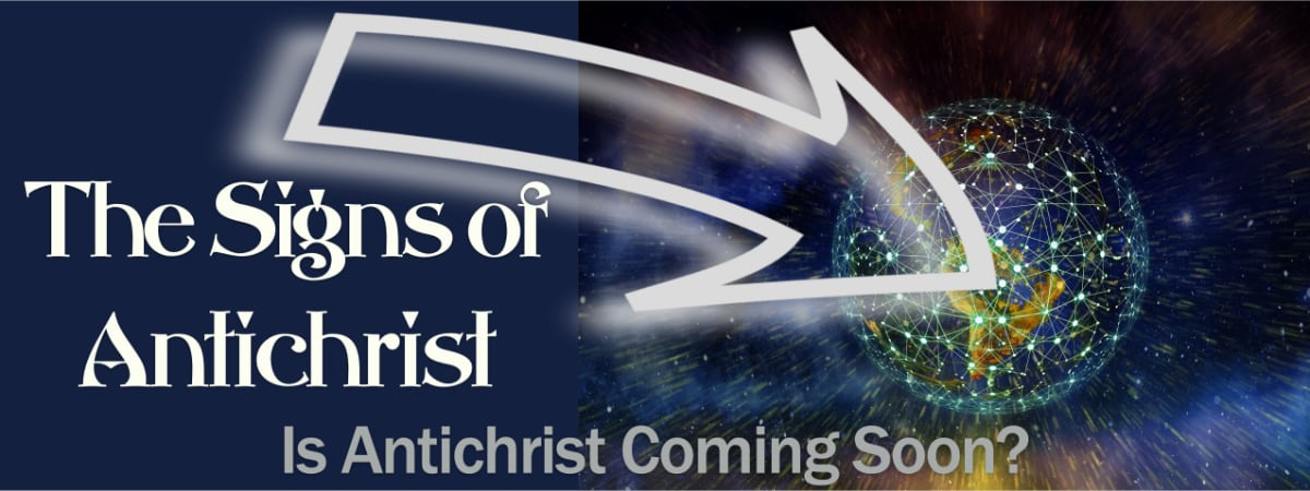 The Signs of Antichrist: Is Antichrist Coming Soon?
