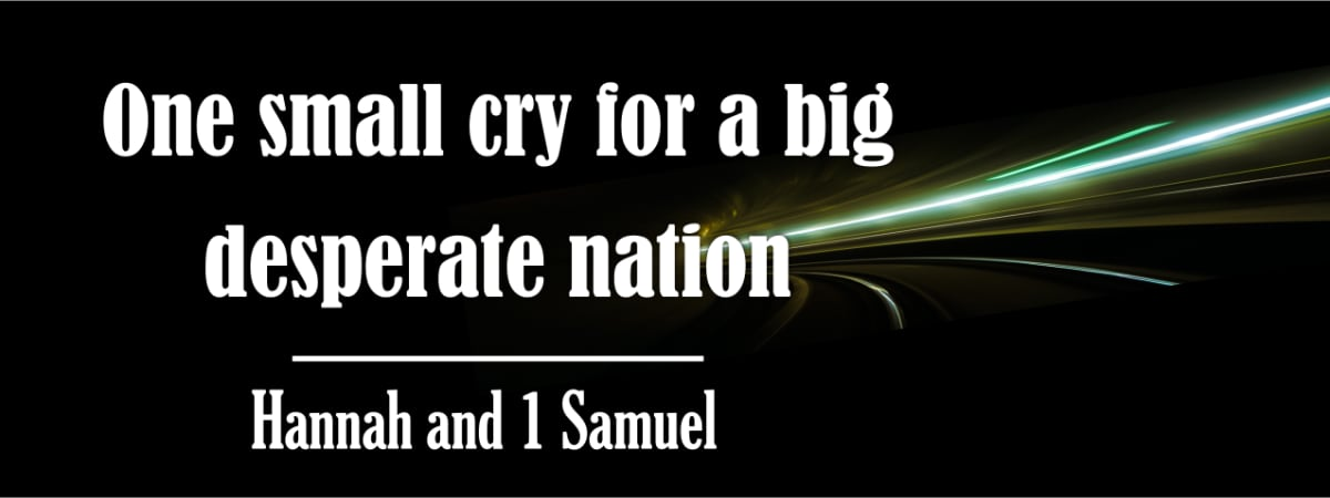One small cry for a big desperate nation - Hannah and Samuel