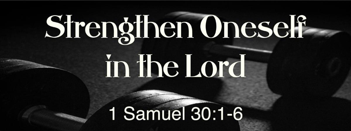 1 Samuel 30:1-6 Strengthen Oneself in the Lord