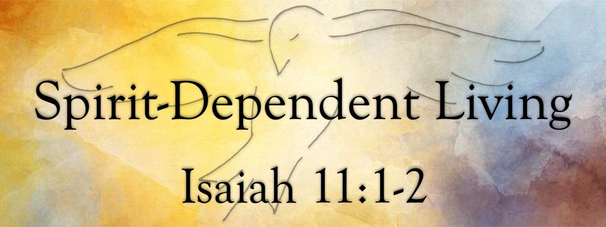 Isaiah 11:2 Spirit-Dependent Living