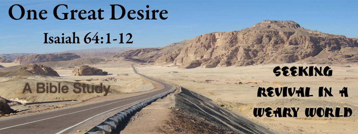 Isaiah 64:1-12, A Bible Study: One Great Desire: Seeking Revival in a Weary World
