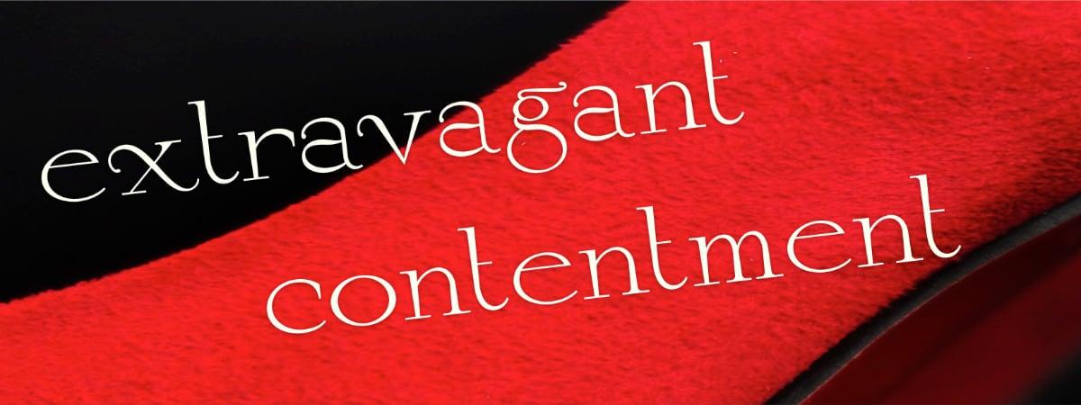 Extravagant contentment