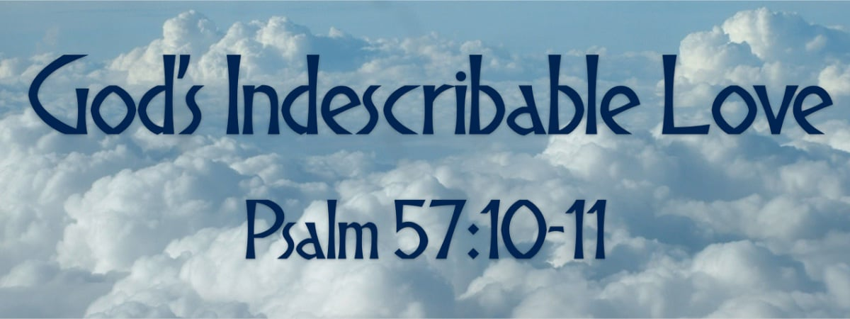Psalm 57:10-11 God's Indescribable Love