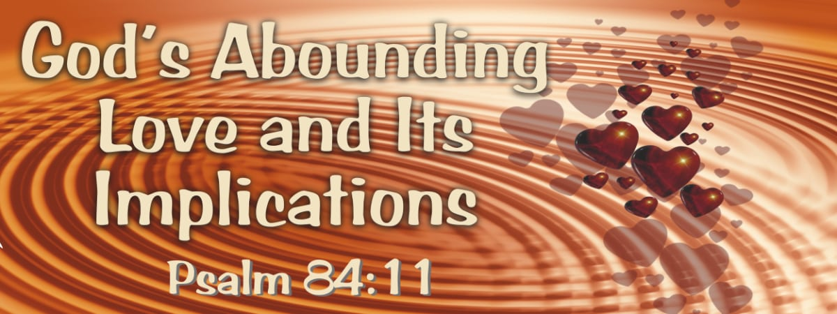 Psalm 84:11 God's Abounding Love and Its Implication