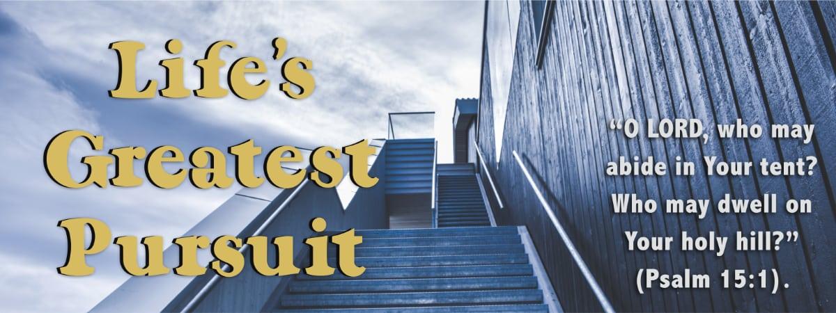 Life's Greatest Pursuit (Psalm 15:1)