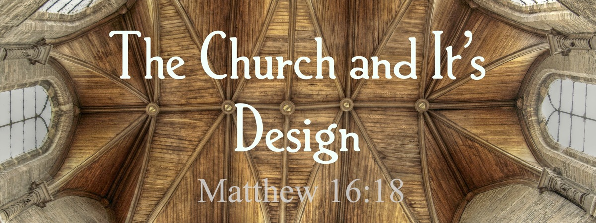 The Church and Its Design (Mat 16:18)