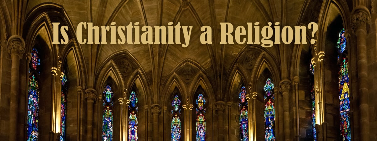 There is a question behind the question: Is Christianity a religion?
