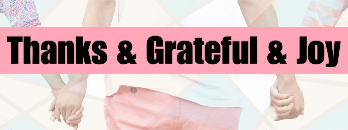 Shows how thanks, gratefulness, and joy interrelate with each other