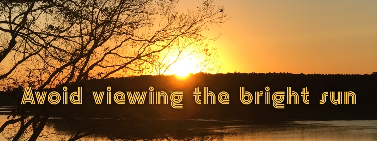 We avoid viewing the bright sun! And so, we should humble our hearts and not have a low value of God.