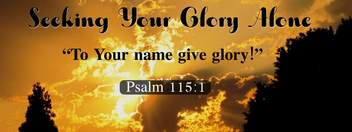 Psalm 115:1 Seeking Your Glory Alone