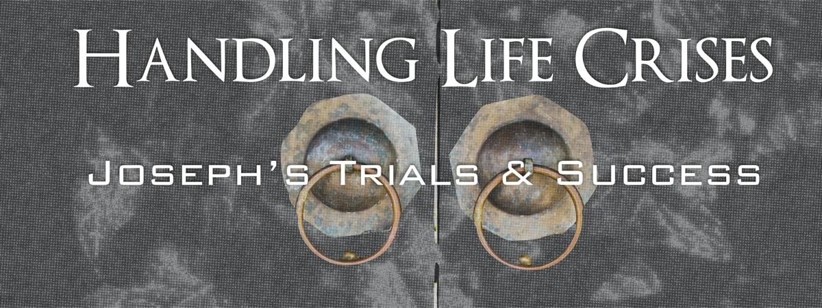 Handling Life Crises in 3 Periods of Joseph's Life (Genesis 37-50)