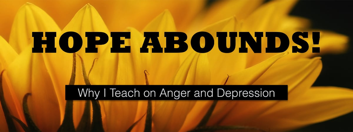 Hope Abounds: Why I teach about anger and depression