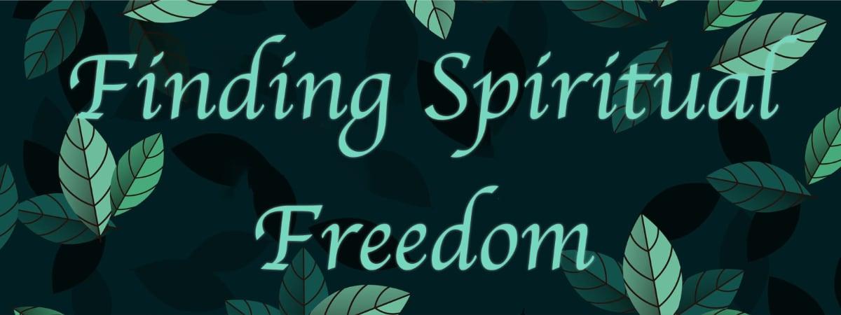 Finding Spiritual Freedom