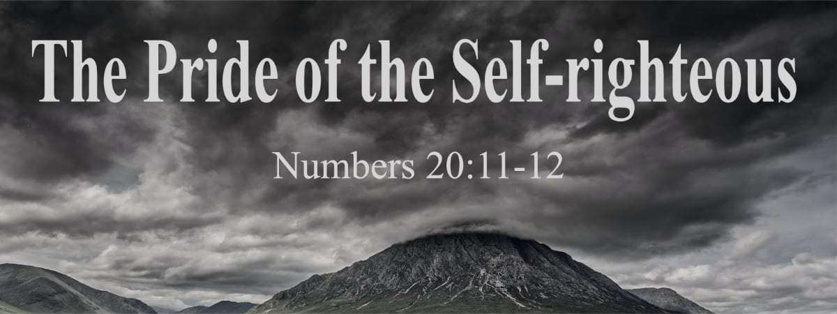 The Pride of the Self-righteous (Numbers 20:11-12)