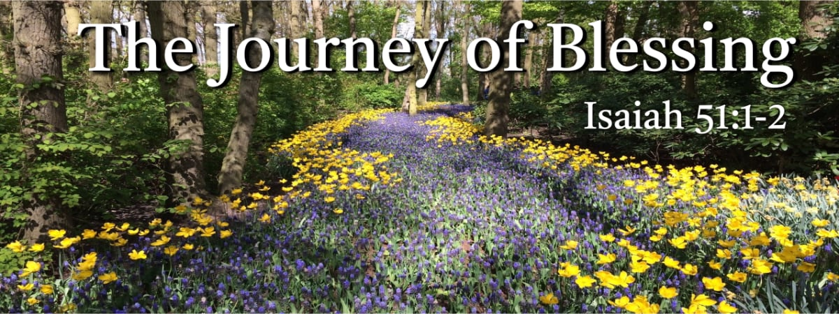 The Journey of Blessing - Isaiah 51:1-2