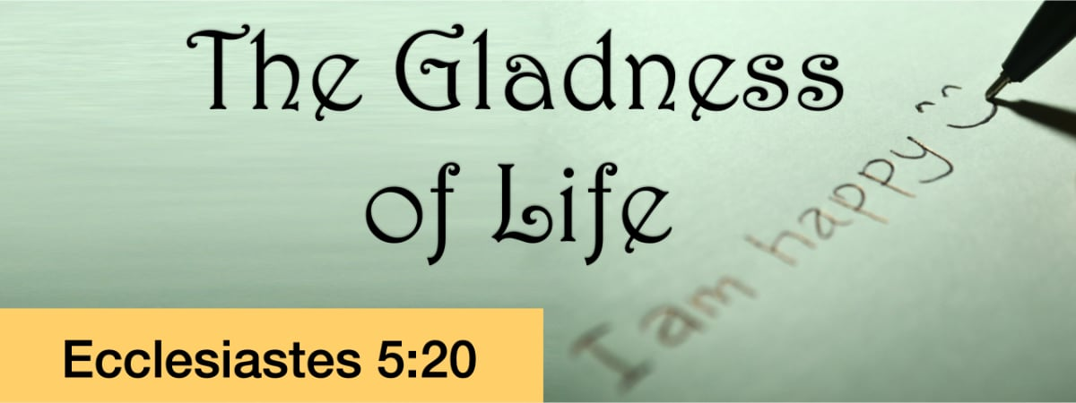The Gladness of Life (Ecclesiastes 5:18-20)