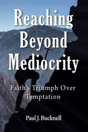 Reaching Beyond Mediocrity: Faith's Triumph Over Temptation - another book by Paul J. Bucknell