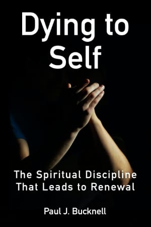 Dying to Self:  The Spiritual Discipline that Leads to Renewal - another book by Paul J. Bucknell